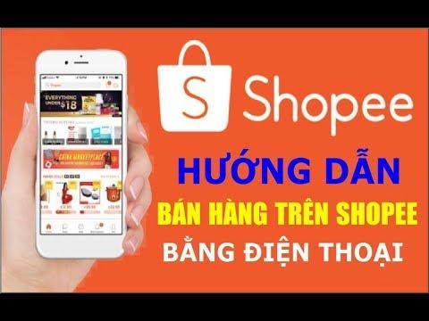 Hướng dẫn bán hàng trên shopee, cách đăng ký, đăng bán từ A đến Z