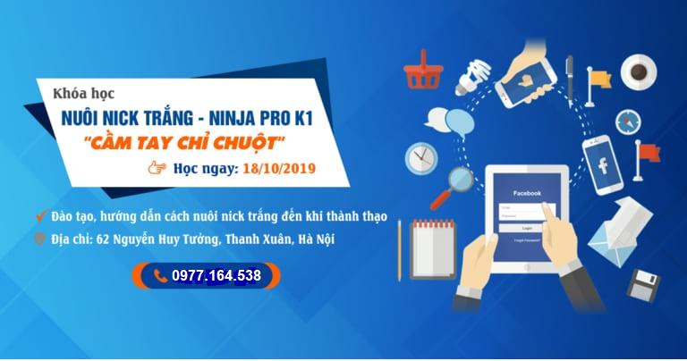Đạo tạo Ninja Pro K1 – Hướng dẫn nuôi nick, quy trình nuôi Facebook hiệu quả
