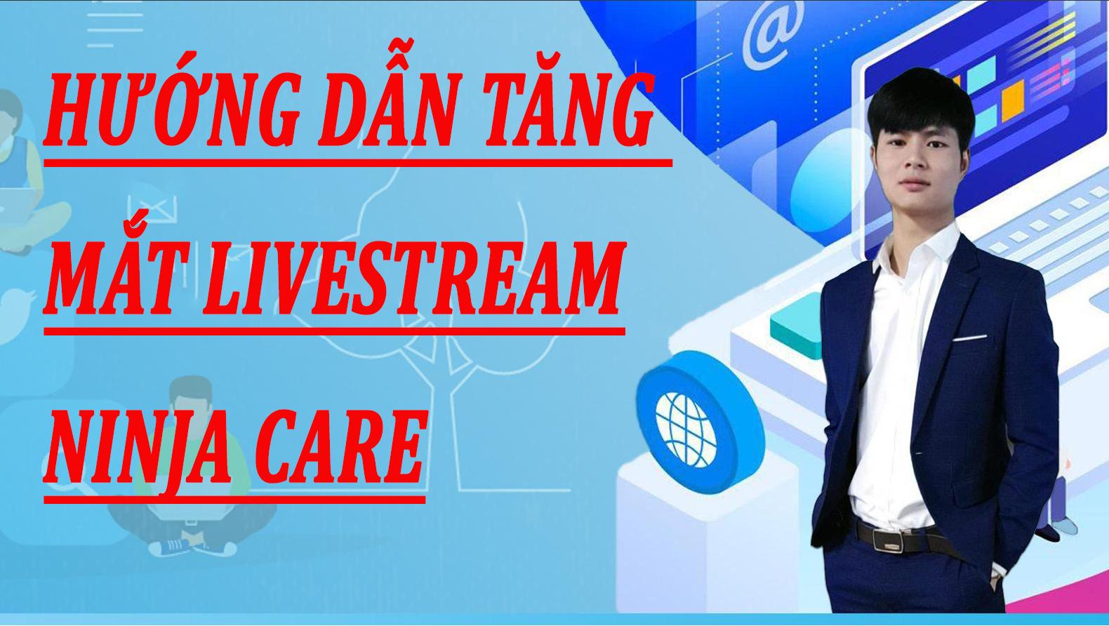 Hướng dẫn tăng mắt Livestream – Seeding Livestream Ninja Care